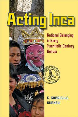 Acting Inca By Kuenzli, E. Gabrielle